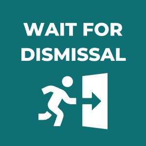 Wait for Dismissal